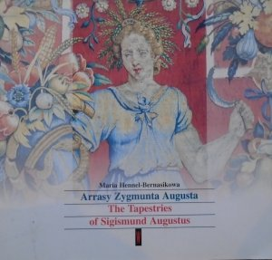 Maria Hennel-Bernasikowa • Arrasy Zygmunta Augusta