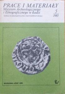 Prace i materiały Muzeum Archeologicznego i Etnograficznego w Łodzi 5/1985 [numizmatyka, monety, mennictwo]
