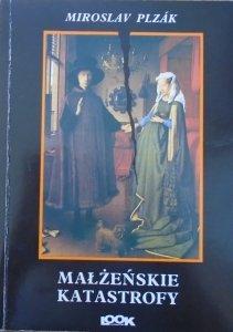 Miroslav Plzak • Małżeńskie katastrofy. Rozpoznanie i leczenie