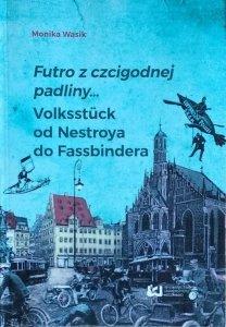 Monika Wąsik • Futro z czcigodnej padliny. Volksstück od Nestroya do Fassbindera