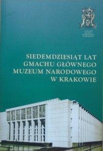 Siedemdziesiąt lat Gmachu Głównego Muzeum Narodowego w Krakowie