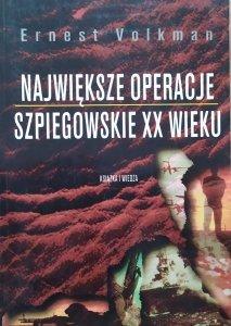 Ernest Volkman • Największe operacje szpiegowskie XX wieku