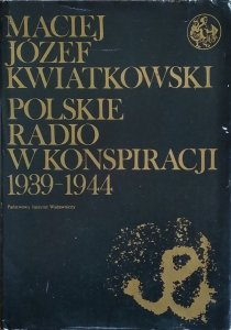 Maciej Józef Kwiatkowski • Polskie radio w konspiracji 1939-1944