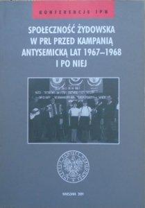 Społeczność żydowska w PRL przed kampanią antysemicką lat 1967-1968 i po niej [materiały konferencji]