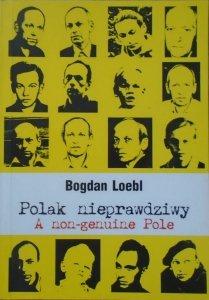 Bogdan Loebl • Polak nieprawdziwy. A non-genuine Pole