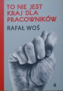 Rafał Woś • To nie jest kraj dla pracowników