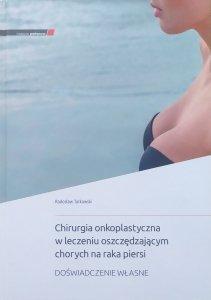 Radosław Tarkowski • Chirurgia onkoplastyczna w leczeniu oszczędzającym chorych na raka piersi. Doświadczenia własne