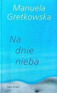 Manuela Gretkowska • Na dnie nieba