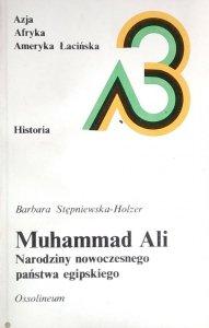 Barbara Stępniewska Holzer • Muhammad Ali. Narodziny nowoczesnego państwa egipskiego