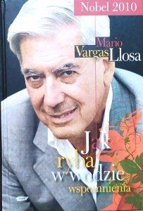 Mario Vargas Llosa • Jak ryba w wodzie. Wspomnienia