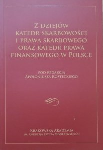 red. Apoloniusz Kostecki • Z dziejów katedr skarbowości i prawa skarbowego oraz katedr prawa finansowego w Polsce