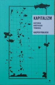 Kacper Pobłocki • Kapitalizm. Historia krótkiego trwania
