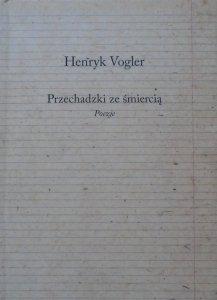 Henryk Vogler • Przechadzki ze śmiercią. Poezje