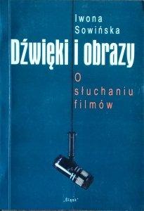 Iwona Sowińska • Dźwięki i obrazy. O słuchaniu filmów