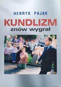 Henryk Pająk • Kundlizm znów wygrał