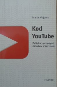 Marta Majorek • Kod YouTube. Od kultury partycypacji do kultury kreatywności