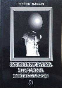 Pierre Manent • Intelektualna historia liberalizmu