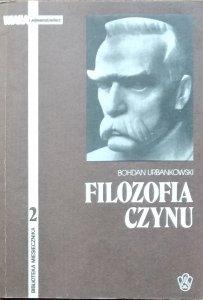 Bohdan Urbankowski • Filozofia czynu. Światopogląd Józefa Piłsudskiego
