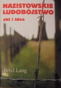 Berel Lang • Nazistowskie ludobójstwo. Akt i idea