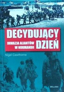 Nigel Cawthorne • Decydujący dzień. Inwazja aliantów w Normandii