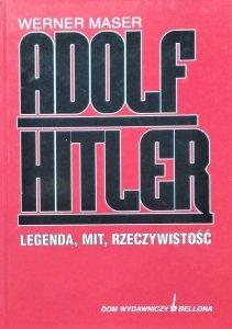 Werner Maser • Adolf Hitler. Legenda, mit, rzeczywistość