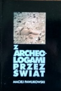 Pawlikowski Maciej • Z archeologami przez świat