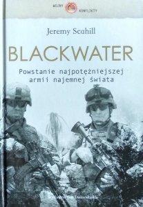 Jeremy Scahill  • Blackwater. Powstanie najpotężniejszej armii najemnej świata