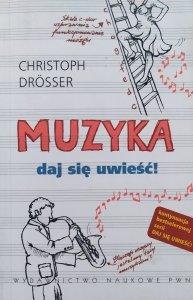 Christoph Drosser • Muzyka. Daj się uwieść!