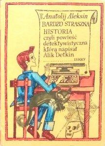 Anatolij Aleksin • Bardzo straszna historia, czyli powieść detektywistyczna, którą napisał Alik Detkin