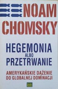 Noam Chomsky • Hegemonia albo przetrwanie