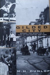M.H.Dunlop • Gilded City. Scandal and Sensation in Turn-of-the-Century New York