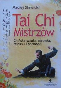 Maciej Stawicki • Tai Chi Mistrzów. Chińska sztuka zdrowia, relaksu i harmonii