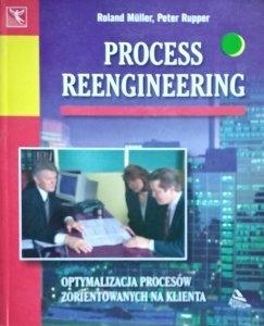 Roland Muller • Process Reengineering. Optymalizacja procesów zorientowanych na klienta