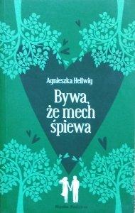 Agnieszka Hellwig • Bywa, że mech śpiewa