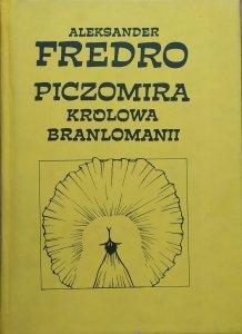 Aleksander Fredro • Piczomira, królowa Branlomanii
