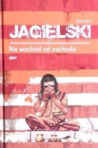 Wojciech Jagielski • Na wschód od zachodu
