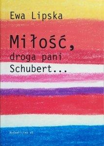 Ewa Lipska • Miłość, droga Pani Schubert... [dedykacja autorska]