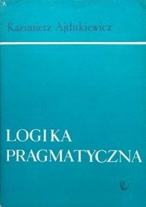 Kazimierz Ajdukiewicz • Logika pragmatyczna