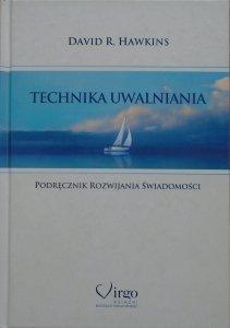 David R. Hawkins • Techniki uwalniania. Podręcznik rozwijania świadomości