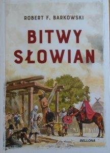 Robert F. Barkowski • Bitwy Słowian