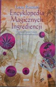 Lexa Rosean • Encyklopedia magicznych ingrediencji. Wiccański przewodnik po sztuce rzucania zaklęć
