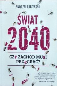 Andrzej Lubowski • Świat 2040. Czy Zachód musi przegrać?
