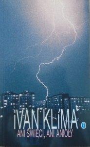 Ivan Klima • Ani święci, ani anioły