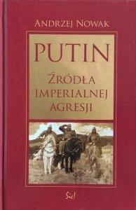 Andrzej Nowak • Putin. Źródła imperialnej Rosji