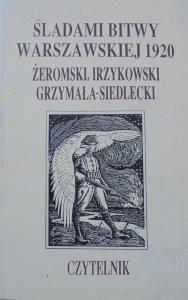 Śladami Bitwy Warszawskiej 1920 • Żeromski, Irzykowski, Grzymała-Siedlecki