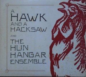 A Hawk And A Hacksaw, The Hun Hangar Ensemble  • A Hawk And A Hacksaw And The Hun Hangár Ensemble • CD+DVD