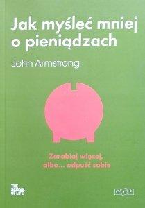 John Armstrong • Jak myśleć mniej o pieniądzach