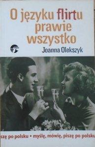 Joanna Olekszyk • O języku flirtu prawie wszystko