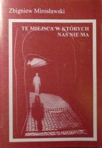 Zbigniew Mirosławski • Te miejsca w których nas nie ma