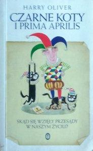 Harry Oliver • Czarne koty i prima aprilis. Skąd się wzięły przesądy w naszym życiu?